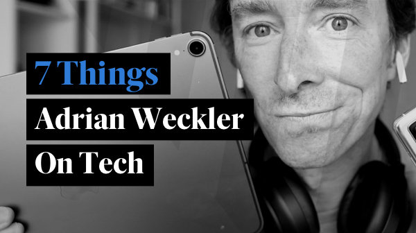 7 Things: Adrian Weckler On Tech