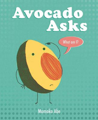 Avocado Asks: What Am I? by Momoko Abe