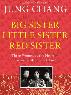 Big Sister, Little Sister, Red Sister - Three Women at the Heart of Twentieth-Century China by Jung Chang