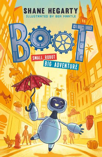 Boot: Small Robot, Big Adventure by Shane Hegarty, illustrated by Ben Mantle