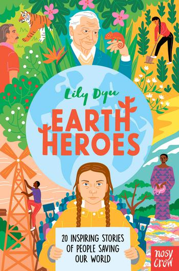 Earth Heroes by Lily Dyu, illustrated by Jackie Lay