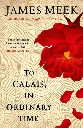 To Calais in Ordinary Time, by James Meek