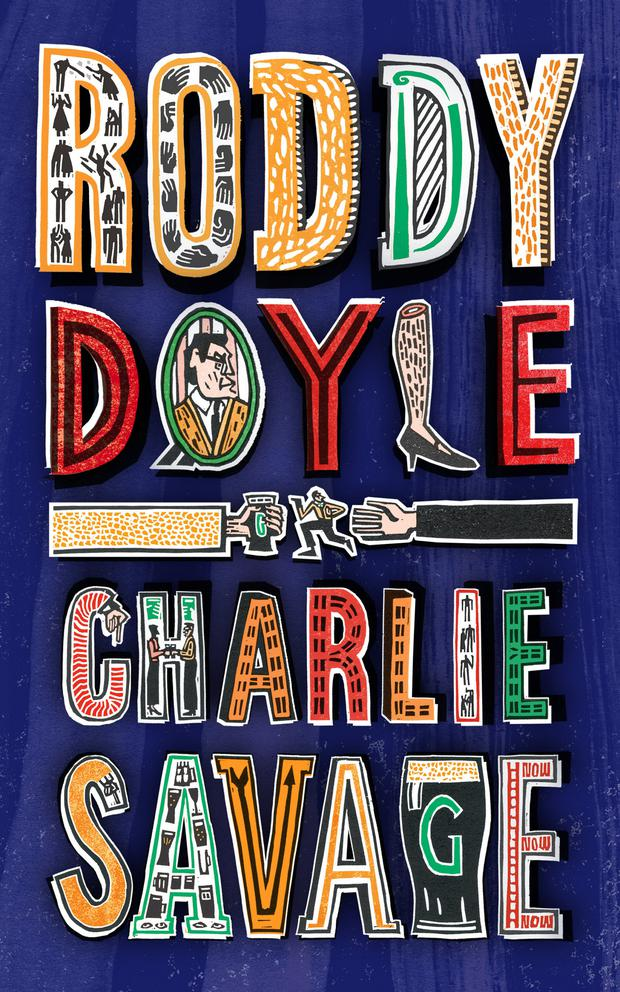 Charlie Savage by Roddy Doyle published by Jonathan Cape on March 14, at €14.99.