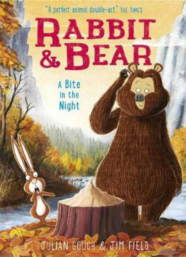Rabbit and Bear: A Bite in the Night by Julian Gough, Illustrated by Jim Field