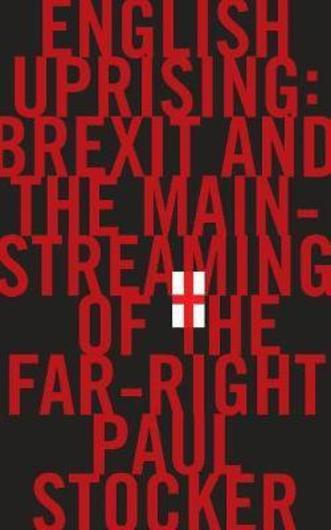 English Uprising: Brexit and the Mainstreaming of the Far-Right by Paul Stocker