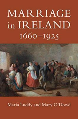 Marriage in Ireland 1660-1925 by Maria Luddy and Mary O'Dowd