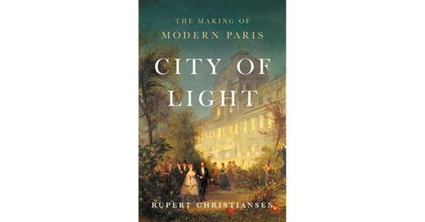 City of Light: the Reinvention of Paris by Rupert Christiansen