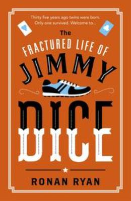 Ronan Ryan's  The Fractured Life of Jimmy Dice