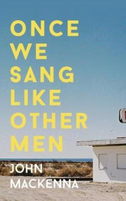 Once We Sang Like Other Men by John MacKenna