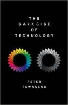 The Dark Side of Technology by Peter Townsend