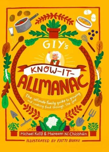 GIY's Know-It-Allmanac: The Ultimate Family Guide to Growing and Cooking Food Through the Year by Michael Kelly and Muireann Ní Chíobháin, illustrated by Fatti Burke