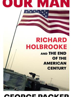 George Packer's Our Man: Richard Holbrooke and the End of the American Century