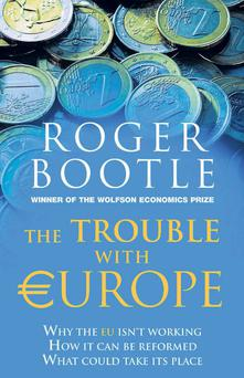 Trouble with Europe by Roger Bootle.