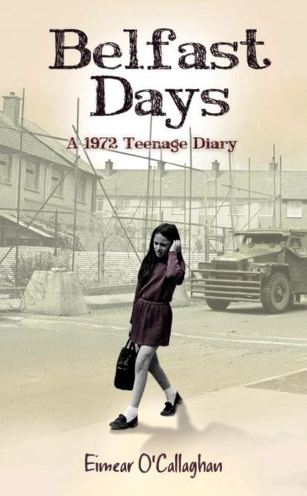 'Belfast Days: A 1972 Teenage Diary', by Eimear O'Callaghan, is published by Merrion Press.