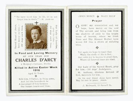 Memoriam card of Charles D'Arcy (Darcy) of 4 Murphy's Cottages, Dublin. 'Killed in action Easter Week 1916, aged 15 years'. Given to the National Museum by 15 year old Charles' mother, Elizabeth Darcy. HE:EW.4147