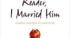 Reader, I Married Him, Short Stories edited by Tracy Chevalier