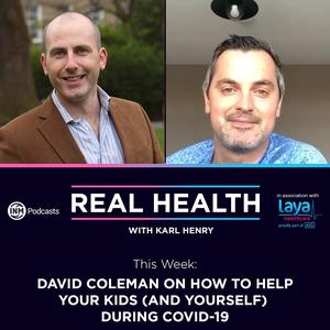 Child psychologist David Coleman joins Karl Henry on this week's Real Health Podcast