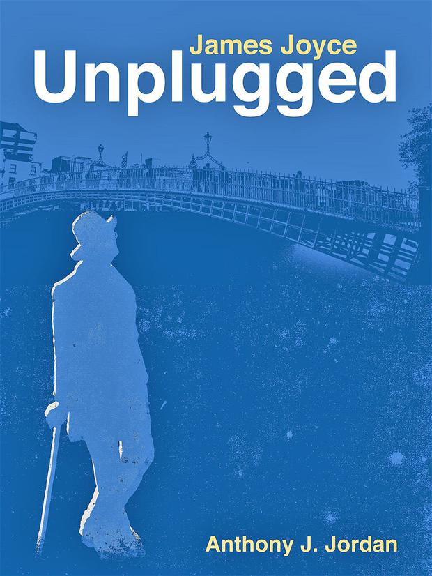 Unplugged, a new biography of James Joyce, by Anthony J Jordan