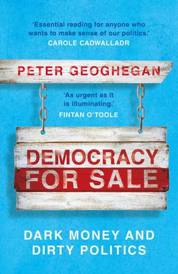 Peter Geoghegan's new book Democracy for Sale: Dark Money and Dirty Politics is out now