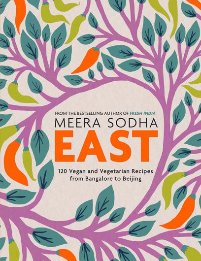 East, 120 Vegan and Vegetarian Recipes from Bangalore to Beijing by Meera Sodha.
