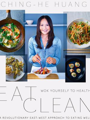 Eat Clean: Wok Yourself to Health by Ching-He Huang,