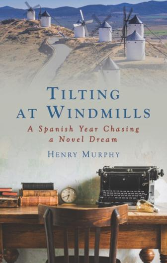 'Tilting At Windmills: A Spanish Year Chasing A Novel Dream' by Henry Murphy