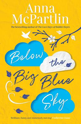 Below The Big Blue Sky by Anna McPartlin is out now, published by Zaffre, £12.99