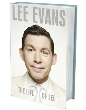 LEE EVANS - The Life of Lee (MICHAEL JOSEPH, 368 PAGES, £20) From his childhood 'running wild' on a Bristol housing estate, through numerous dead-end jobs, this autobiography follows comedian and actor Lee Evans from living out of a suitcase to his triumphant appearances at the O2 Arena in 2008