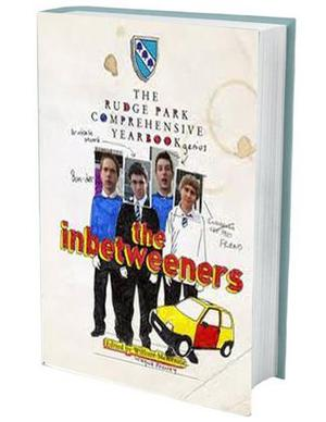 THE INBETWEENERS - The Inbetweeners Yearbook (CENTURY, 192 PAGES, £16.99) Described as the 'first-ever official Rudge Park Yearbook' this eagerly awaited tome - a spin-off from the popular Channel 4 comedy series about a group of school friends - includes 'Simon's Love Poetry', Jay's 'A-Z of Sex' and Neil's biology coursework, entitled 'Do You Put the Balls In?'