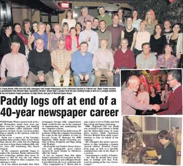 Paddy Winter (fifth from left) with colleagues from People Newspapers at his retirement function in T Morris Bar. Right: Paddy receives a presentation from Michael Ryan, Operations Director. Below right: a picture from the past showing Paddy at work on...