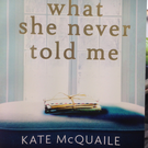 Kate McQuaile's book, 'What She Never Told Me'