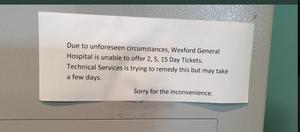 The sign on the machine at Wexford General Hospital where days have turned into weeks