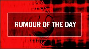 Rumour of the day graphic